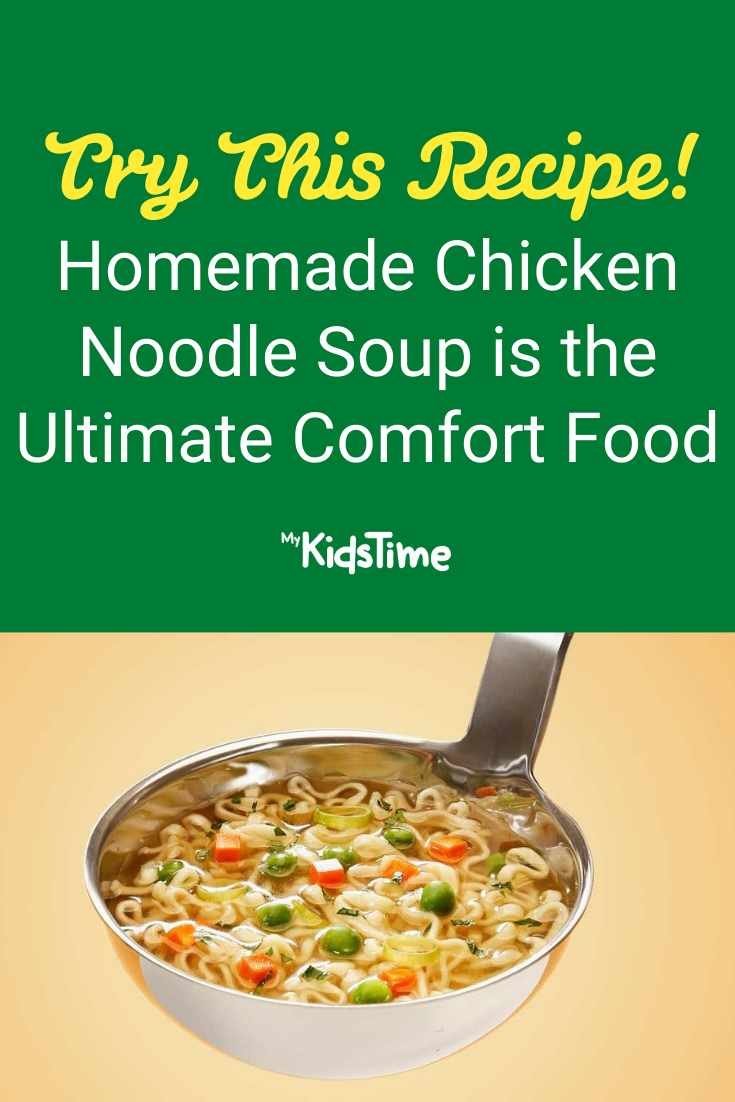 Homemade Chicken Noodle Soup is a Comforting Treat at Any Time - Mykidstime