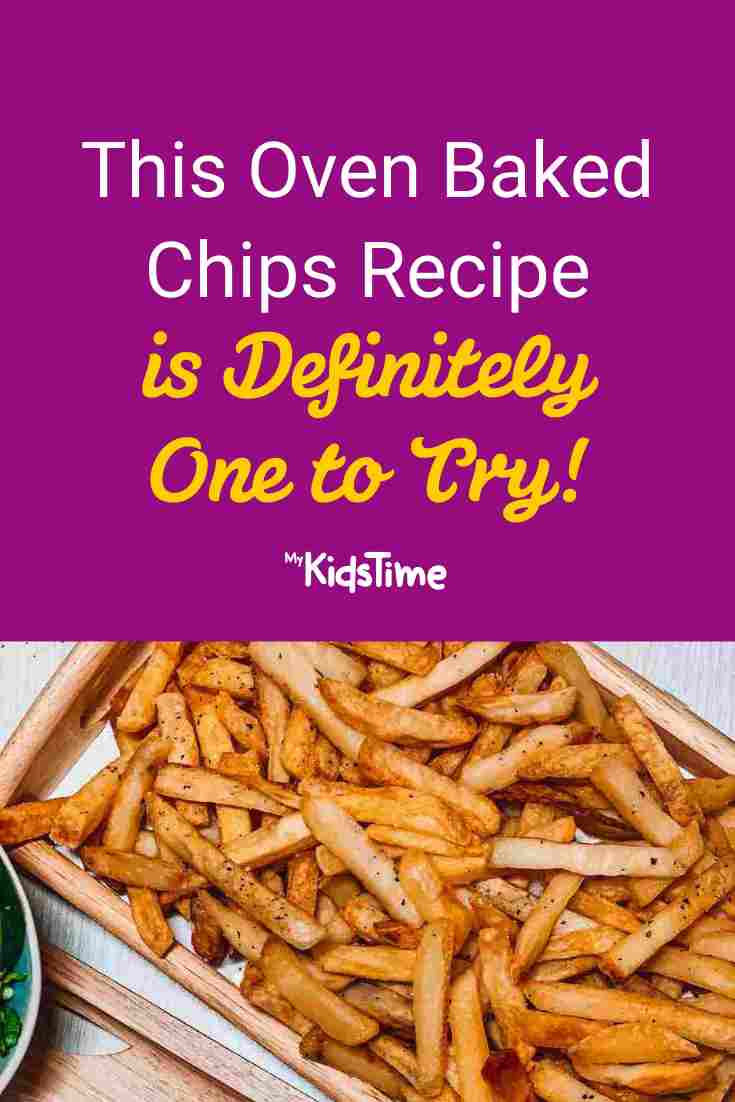 This Oven Baked Chips Recipe is Definitely One to Try! - Mykidstime