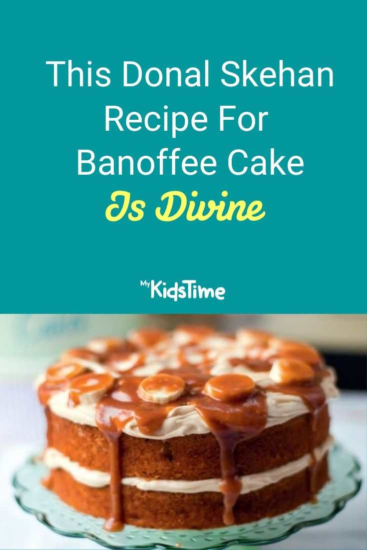 This Donal Skehan Recipe For Banoffee Cake Is Divine