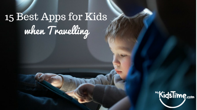15 Best Apps for Kids when Travelling