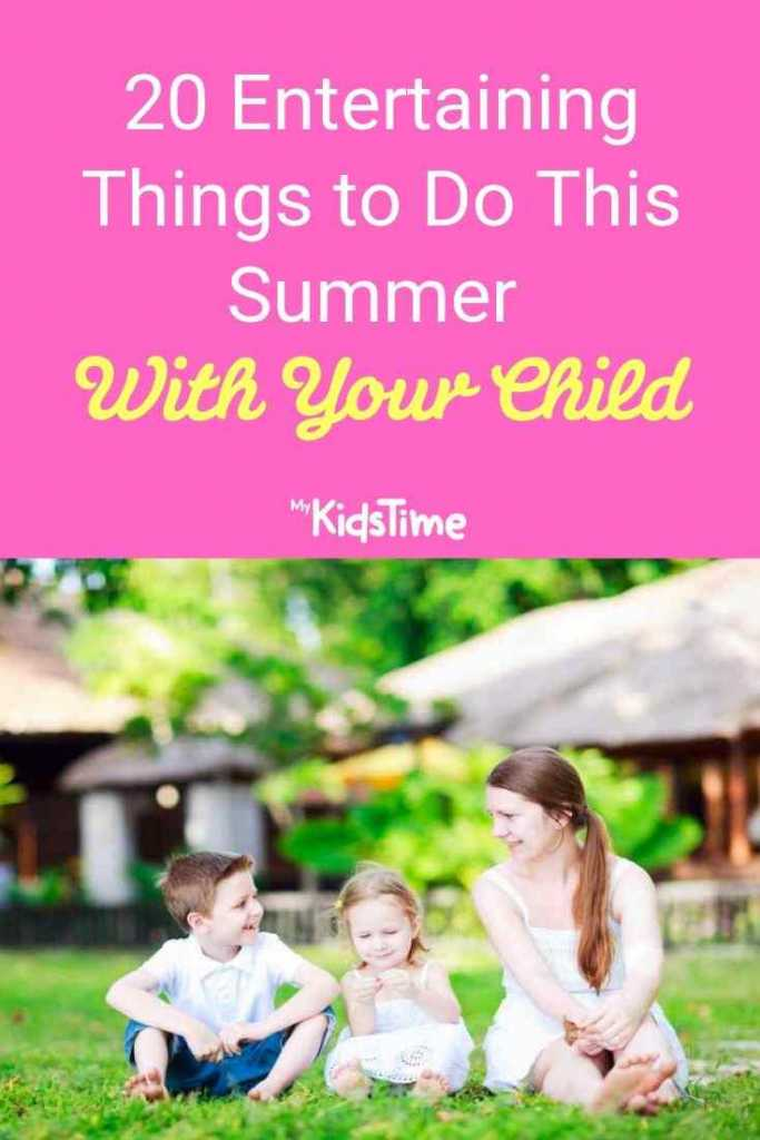 20 Entertaining Things To Do This Summer With Your Child