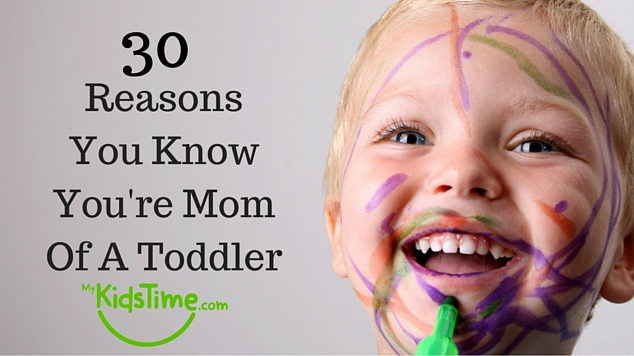 30 Reasons You Know You're Mom of a Toddler