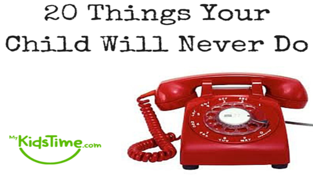 20 Things Your Child Will Never Do