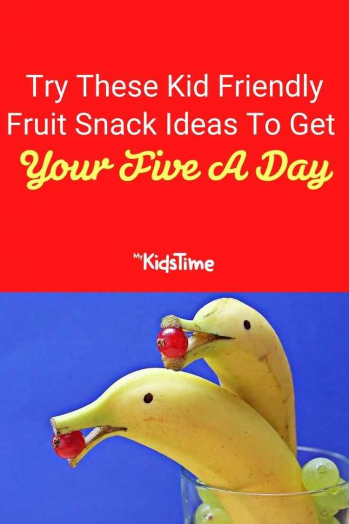 Try These Kid Friendly Fruit Snack Ideas To Get Your Five A Day