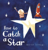kids books for christmas how to catch a star oliver jeffers