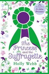 The Princess and the Suffragette - Holly Webb