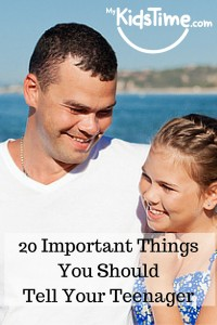20 Important Things You Should Tell Your Teenager