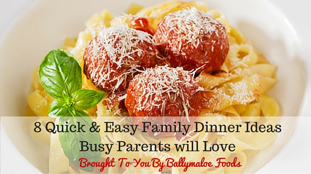8 Quick & Easy Family Dinner Ideas Busy Parents will Love Ballymaloe Foods