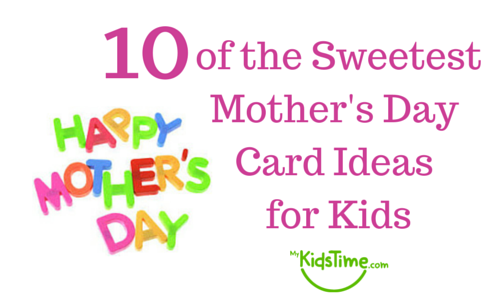 10 of the sweetest mothers day card ideas for kids Good ideas for mothers day card
