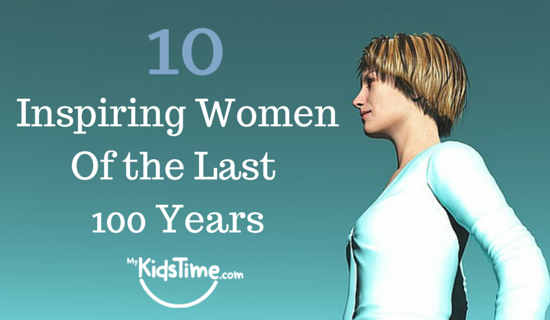 10 Inspiring Women Of The Last 100 Years