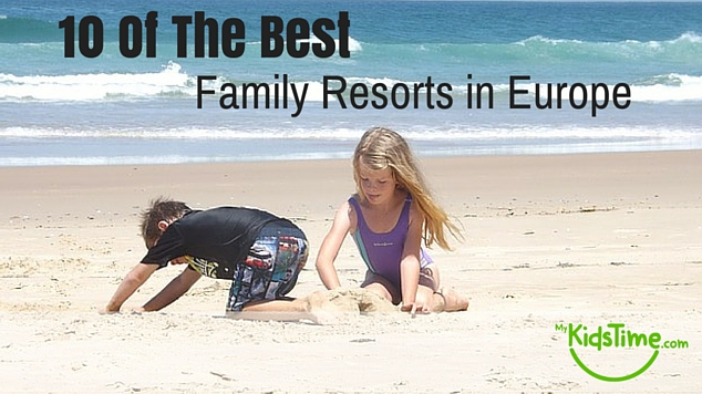 10 best family resorts europe