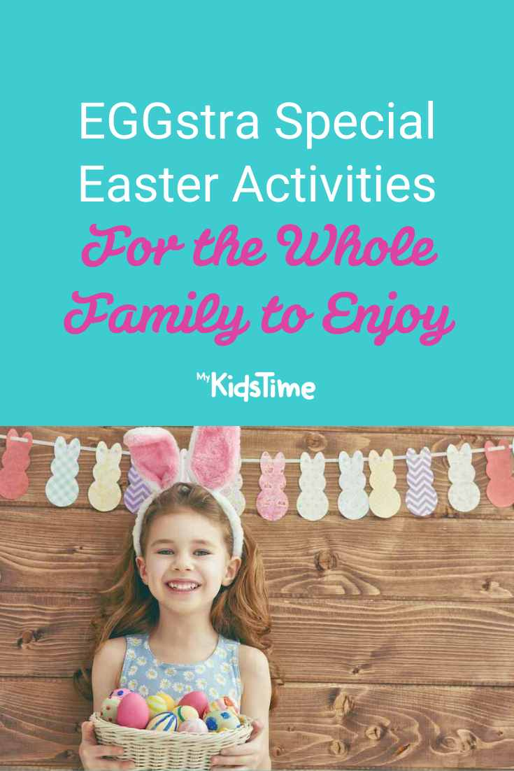 Eggstra Special Easter Activities For the Whole Family to Enjoy - Mykidstime