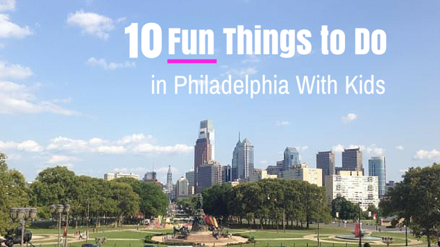 10 fun things to do in philadelphia with kids for Top things to do philadelphia