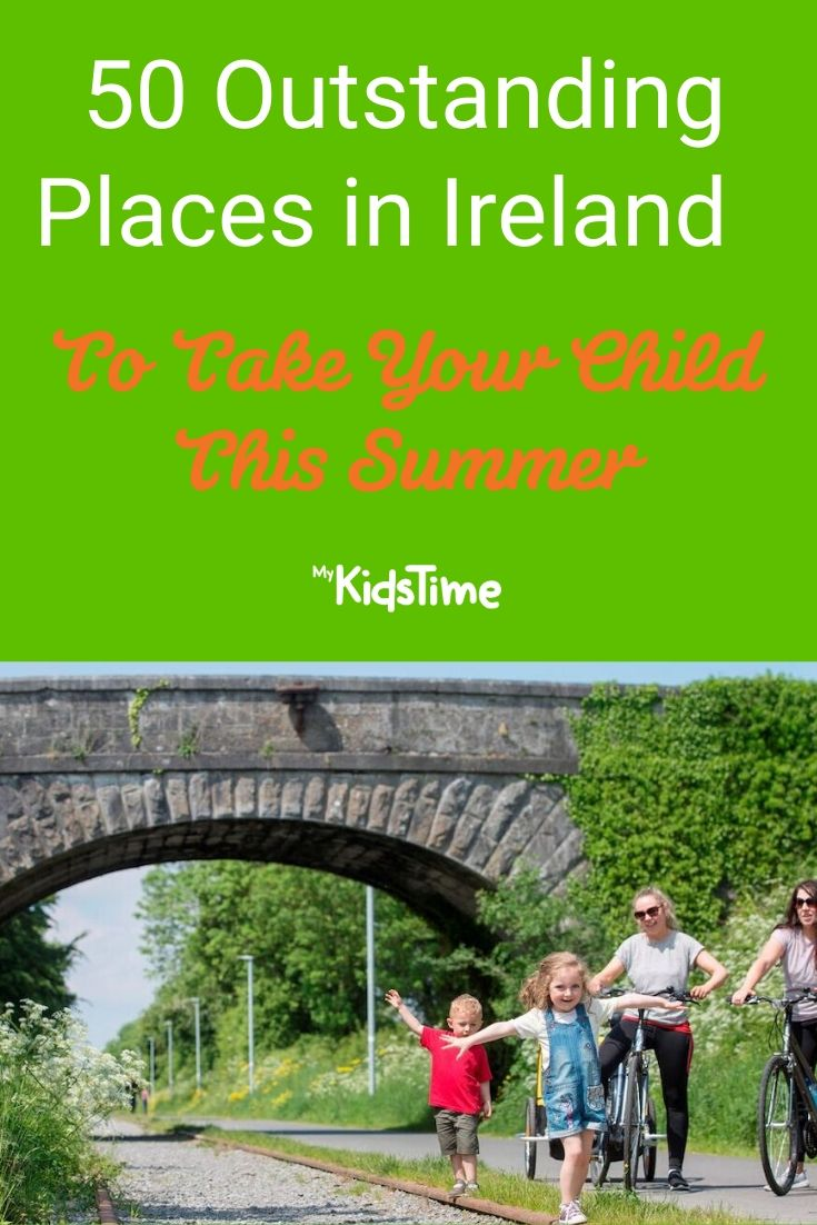 50 Outstanding Places to take your child this summer in Ireland