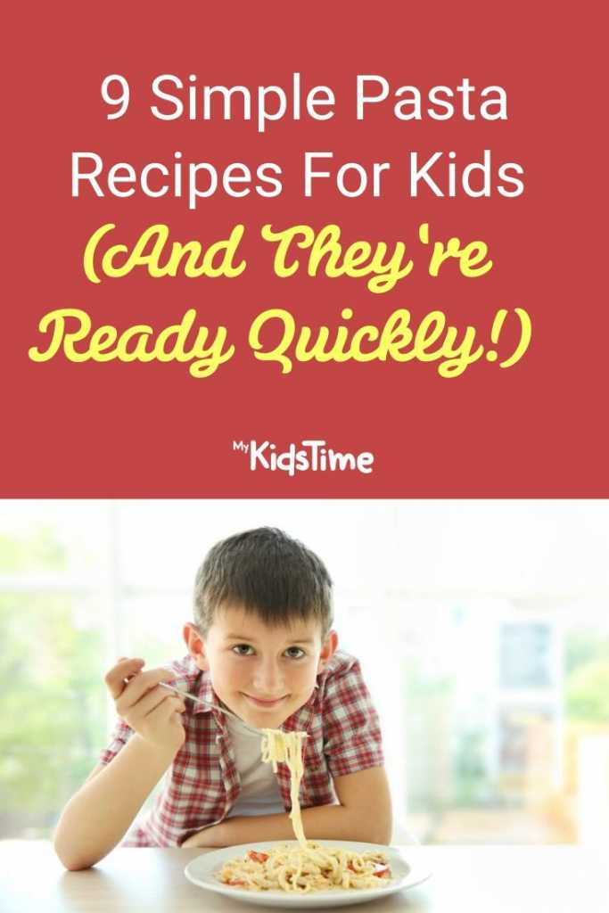 9 Simple Pasta Recipes For Kids