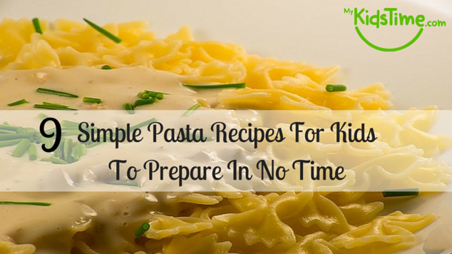 9 Simple Pasta Recipes For Kids To Prepare In No Time