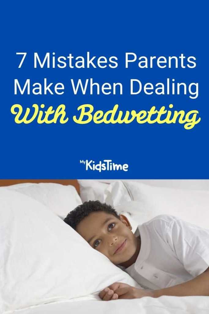 7 Mistakes Parents Make When Dealing With Bedwetting