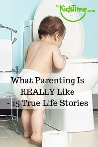 What Parenting is Really like in 15 True Life Stories