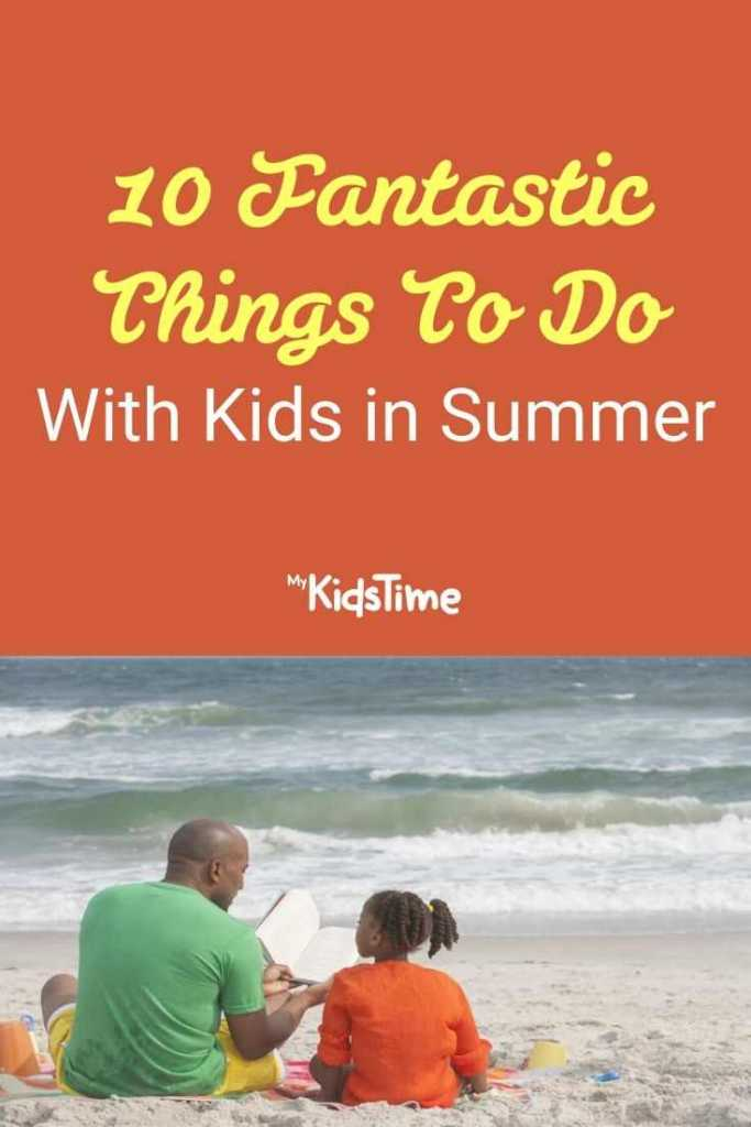 10 Fantastic Things to Do with Kids in Summer