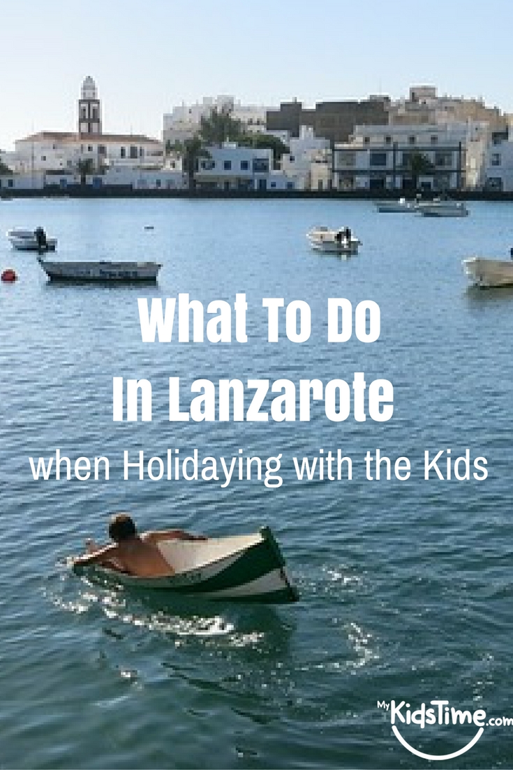 What To Do In Lanzarote When Holidaying With The Kids