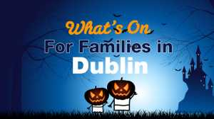 Whats on for Kids in Dublin over Halloween