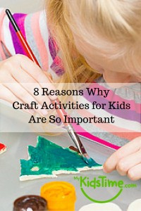 8 Reasons Why Craft Activities for Kids Are So Important
