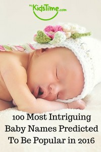 100 Most Intriguing Baby Names Predicted to be Popular in 2016