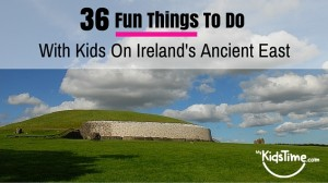 36 Fun Things to do with Kids Irelands Ancient East