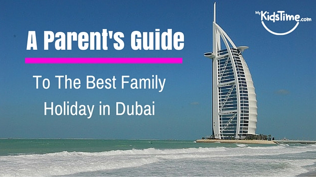 A Parent's Guide to Best Family Holiday in Dubai