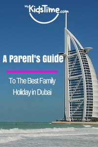 A Parent's Guide to the Best Family Holiday in Dubai