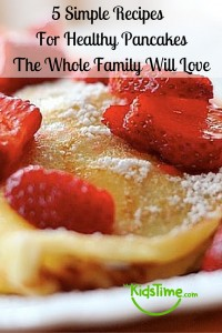 5 Simple Recipes for Healthy Pancakes the Whole Family will Love