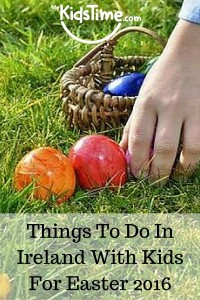 Things to Do In Ireland with Kids for Easter 2016