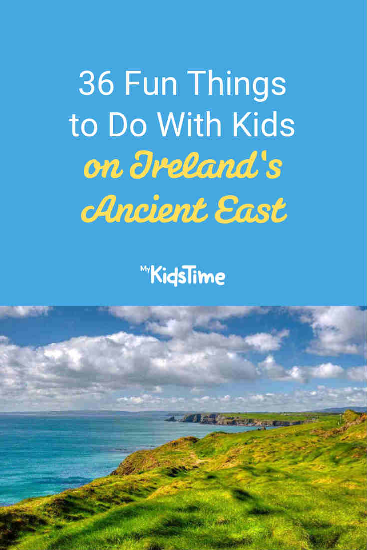 36 Fun Things To Do With Kids On Ireland's Ancient East - Mykidstime