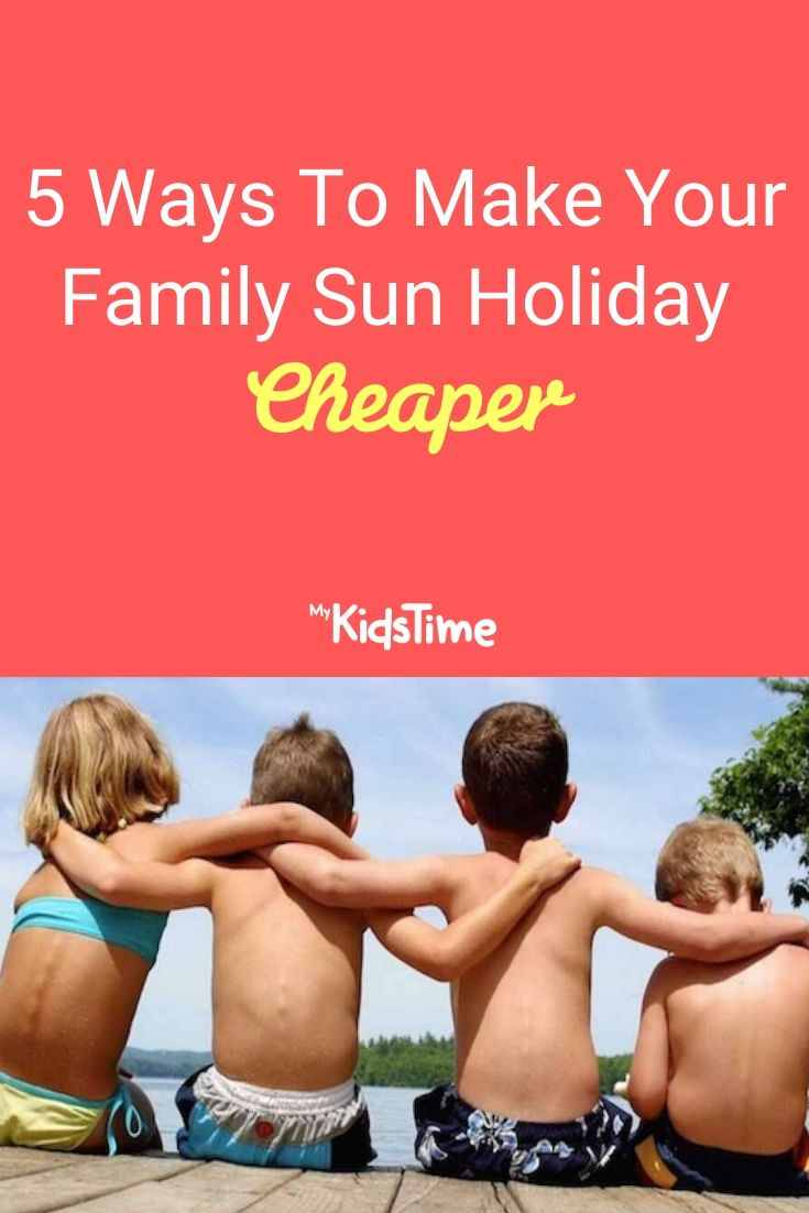 5 Ways To Make Your Family Sun Holiday Cheaper