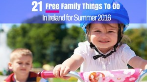 Free Family Things To Do in Ireland Summer 2016