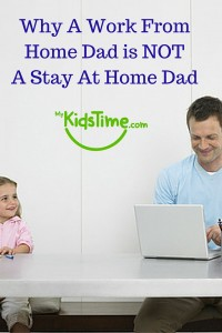 Why a Work From Home Dad is NOT a Stay At Home Dad
