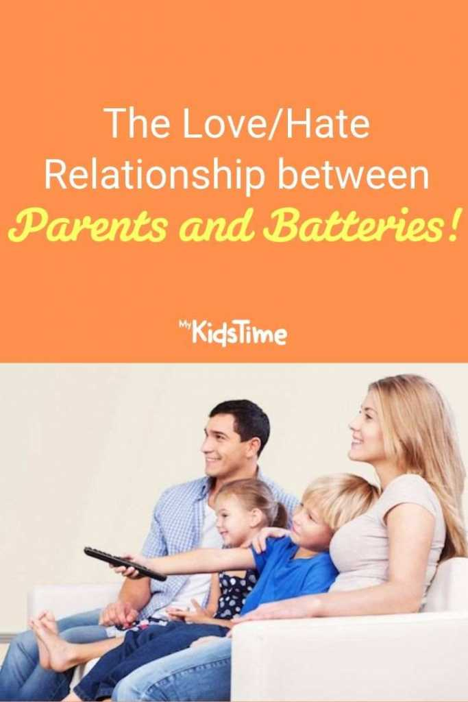 the love hate relationship between parents and batteries