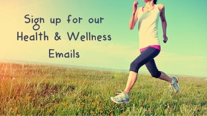 sign up for our Health & Wellness emails