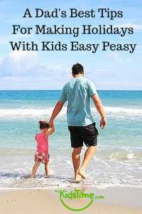 A Dad's Best Tips for Making Holidays with Kids Easy Peasy