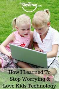 How I Learned To Stop Worrying & Love Kids Technology