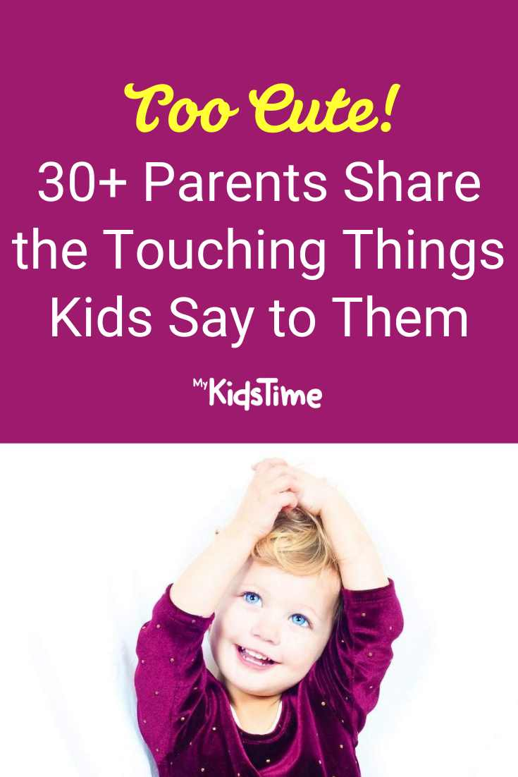 Too Cute! 30+ Parents Share the Touching Things Kids Say to Them - Mykidstime