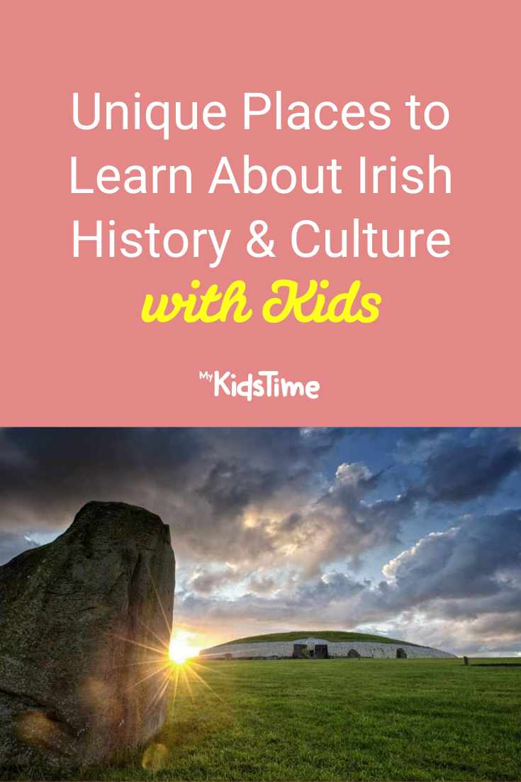 Unique Places to Learn About Irish History and Culture with Kids – Mykidstime