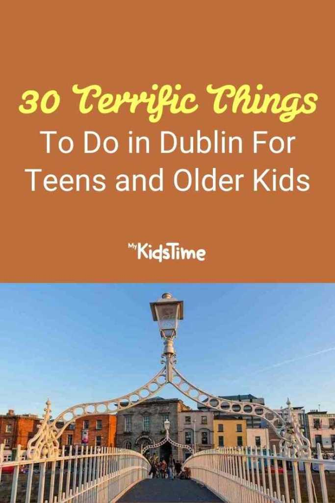 30 Terrific Things to Do in Dublin For Teens and Older Kids