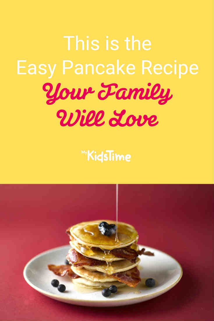 This is the Easy Pancake Recipe Your Family Will Love - Mykidstime