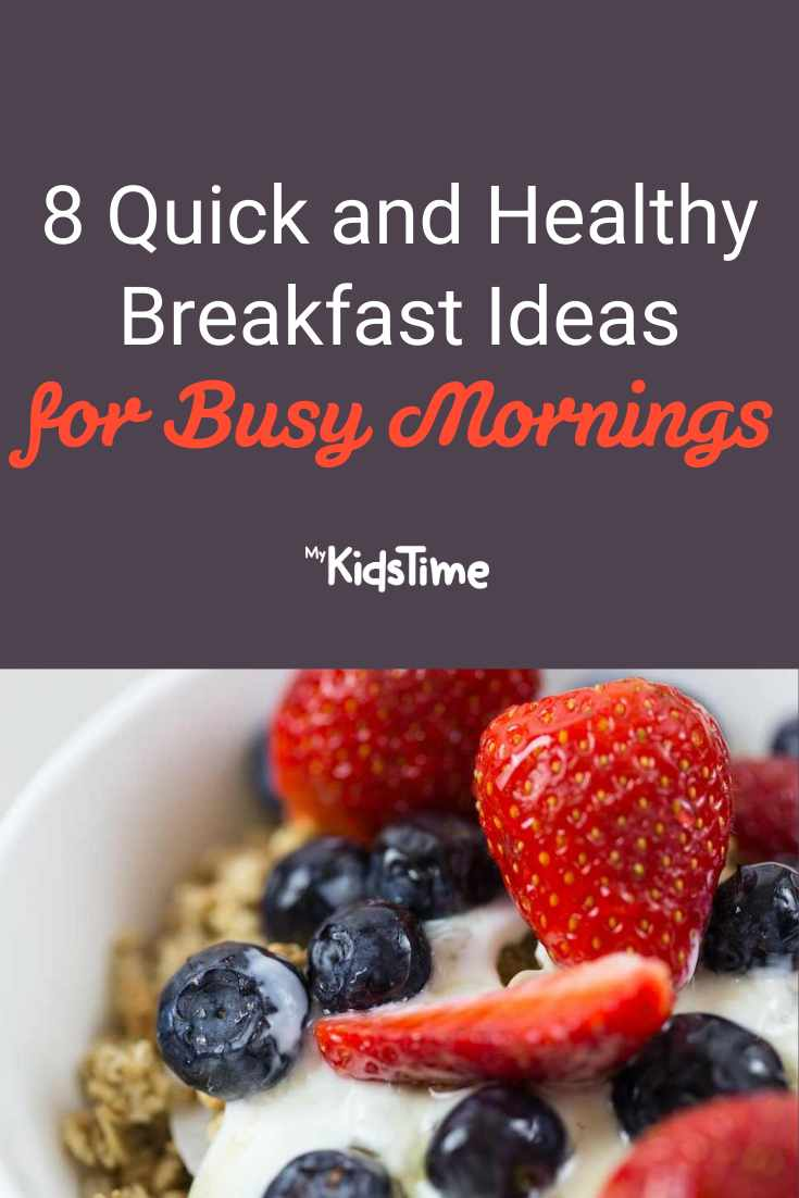 8 Delicious, Quick and Healthy Breakfast Ideas for Busy Mornings - Mykidstime