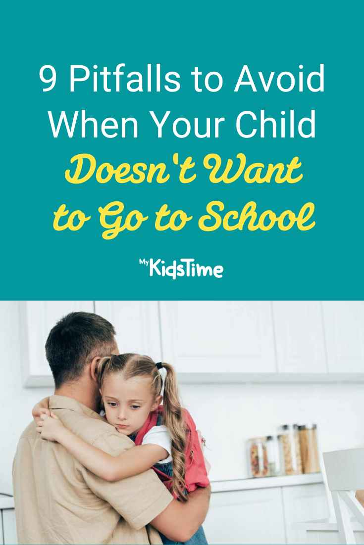 9 Pitfalls to Avoid When Your Child Doesn't Want to Go to School – Mykidstime