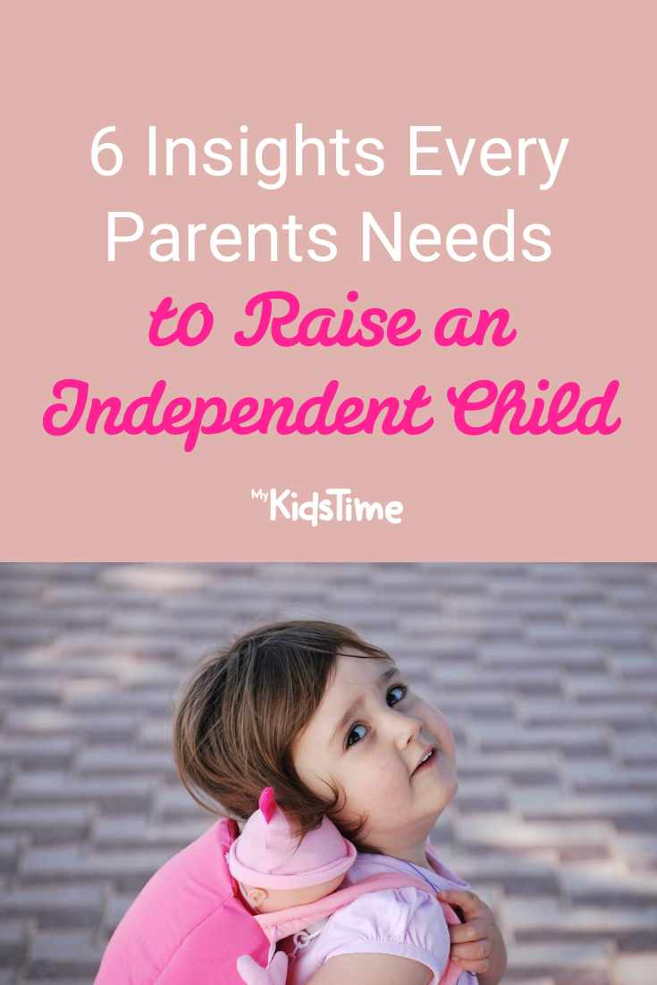 6 Insights Every Parent Needs to Raise an Independent Child - Mykidstime
