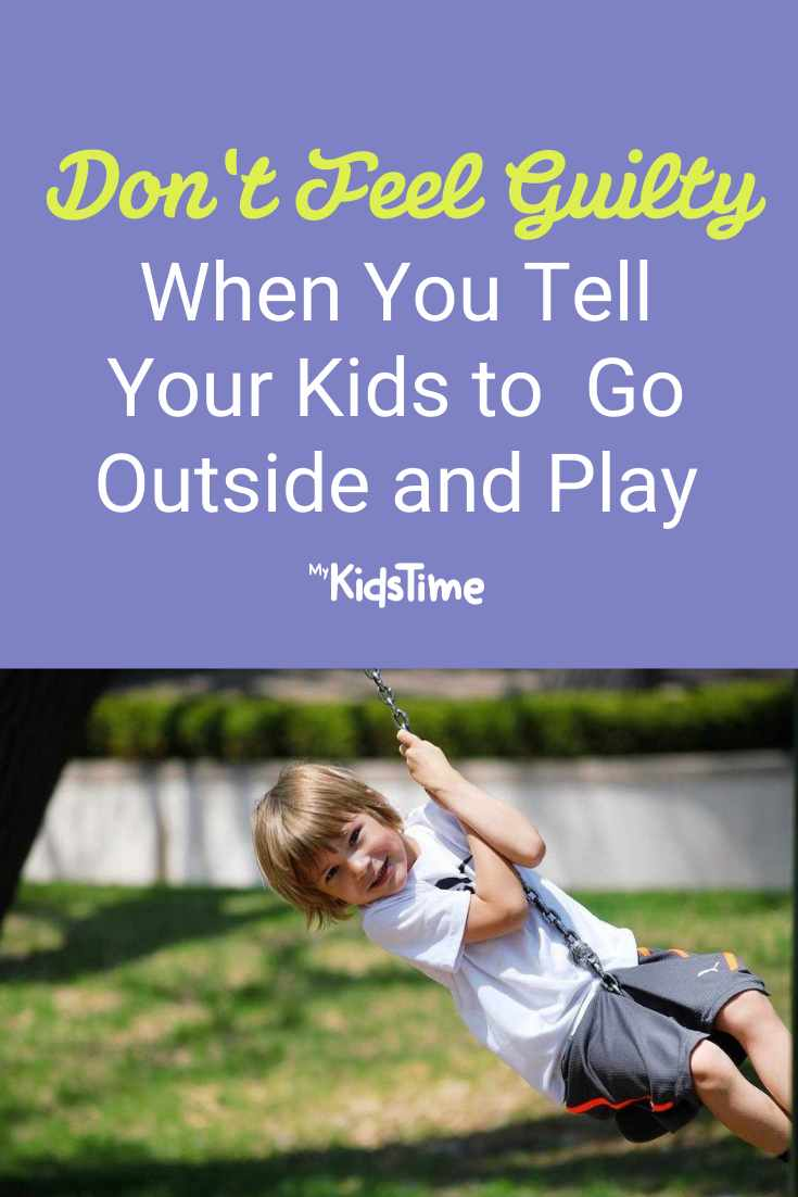 Don't Feel Guilty When You Tell your Kids to Go outside and play