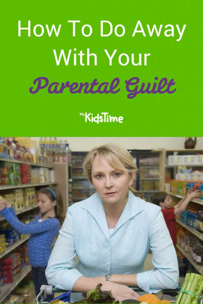 How To Do Away With Your Parental Guilt