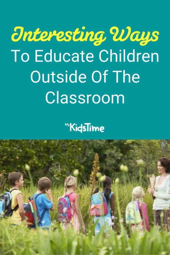 Interesting Ways To Educate Children Outside Of The Classroom